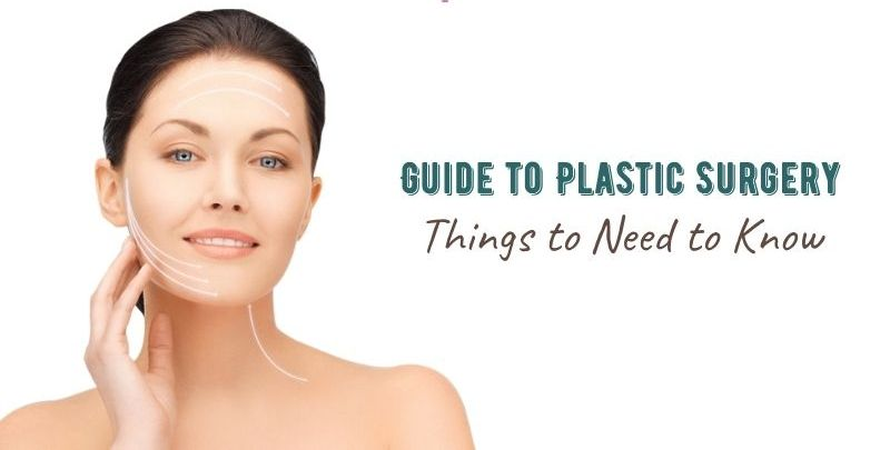 Guide to Plastic Surgery - Things to Need to Know