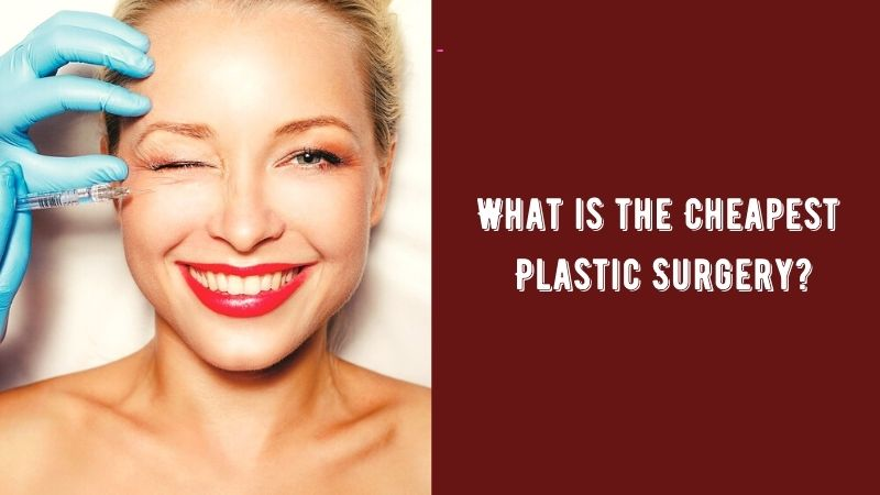 What is the Cheapest Plastic Surgery