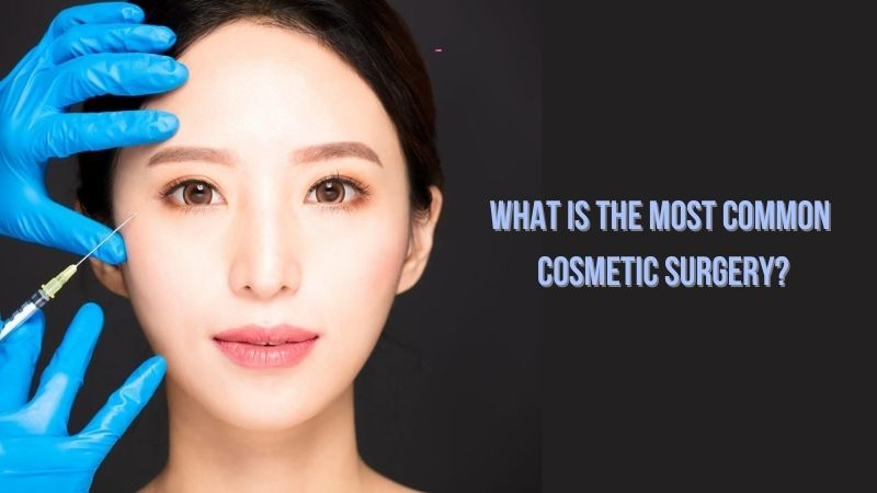 What Is The Most Common Cosmetic Surgery